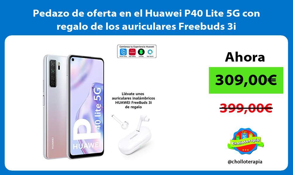 Pedazo de oferta en el Huawei P40 Lite 5G con regalo de los auriculares Freebuds 3i