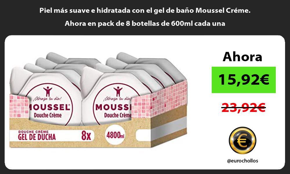 Piel mas suave e hidratada con el gel de bano Moussel Creme Ahora en pack de 8 botellas de 600ml cada una