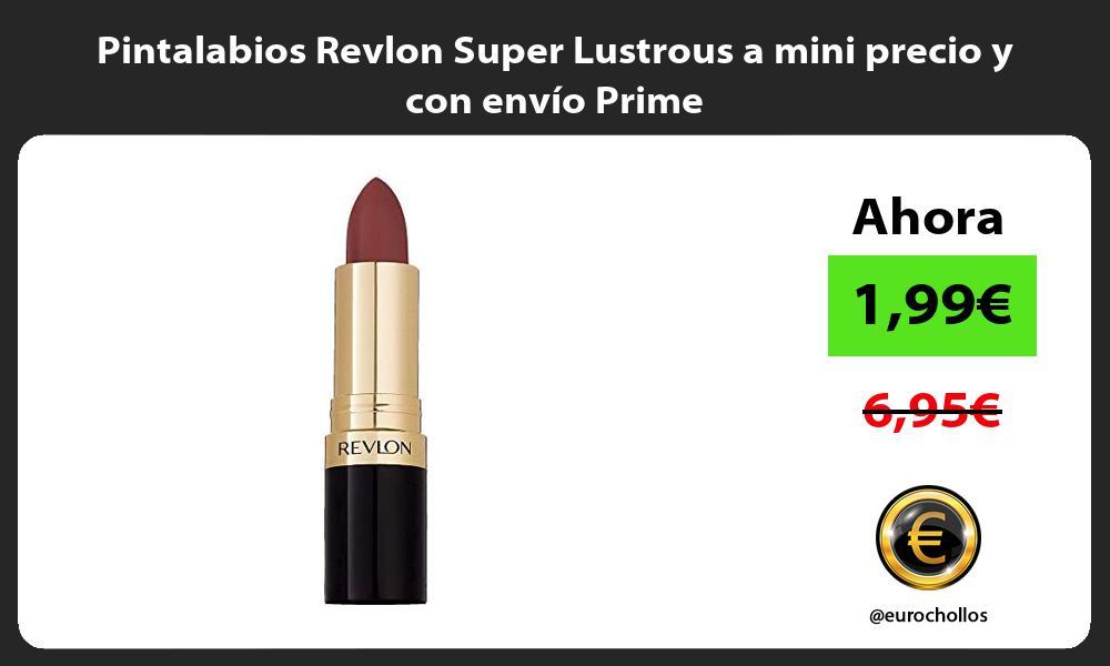 Pintalabios Revlon Super Lustrous a mini precio y con envío Prime