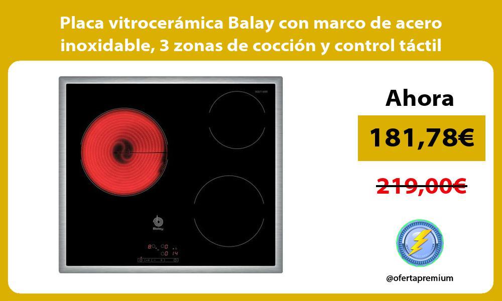 Placa vitroceramica Balay con marco de acero inoxidable 3 zonas de coccion y control tactil
