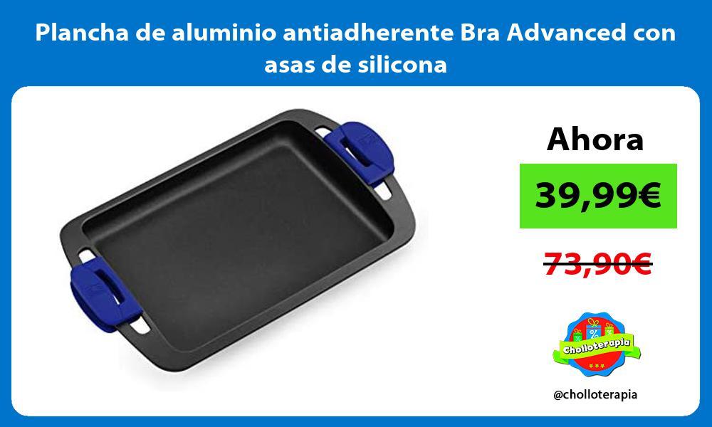 Plancha de aluminio antiadherente Bra Advanced con asas de silicona