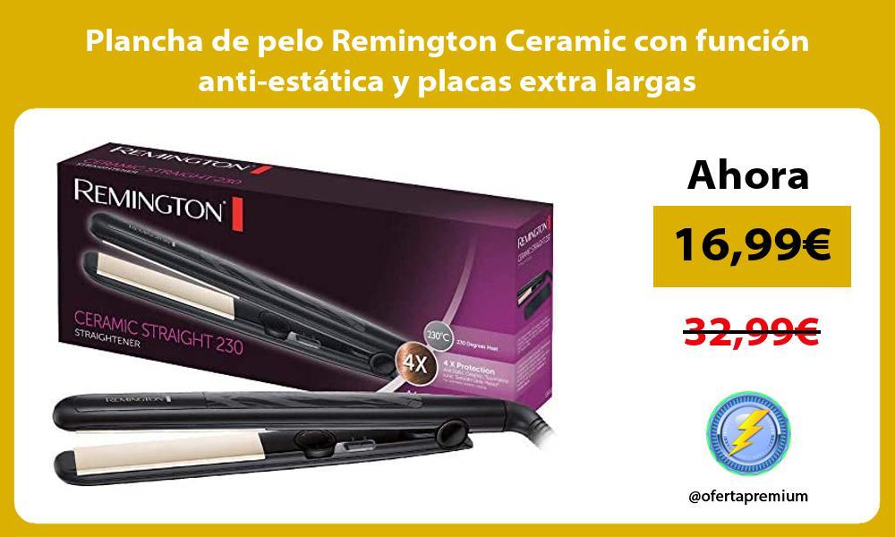 Plancha de pelo Remington Ceramic con función anti estática y placas extra largas