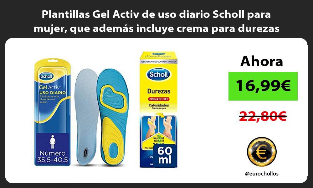 Plantillas Gel Activ de uso diario Scholl para mujer que ademas incluye crema para durezas