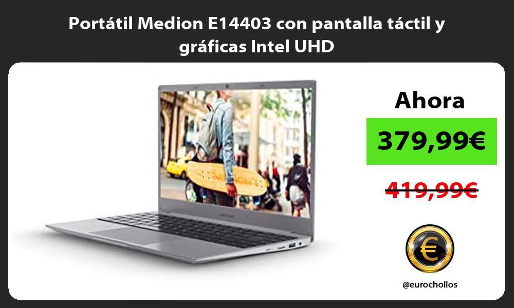 Portatil Medion E14403 con pantalla tactil y graficas Intel UHD