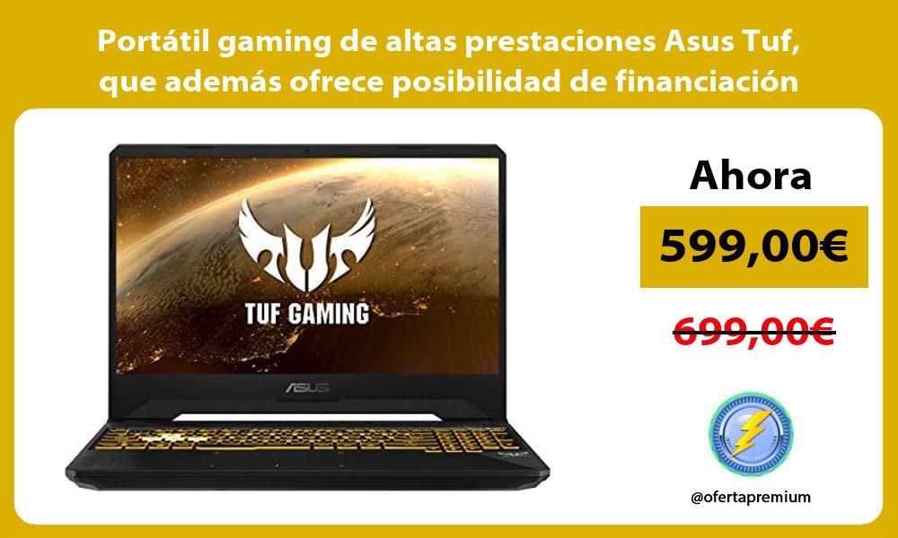Portatil gaming de altas prestaciones Asus Tuf que ademas ofrece posibilidad de financiacion