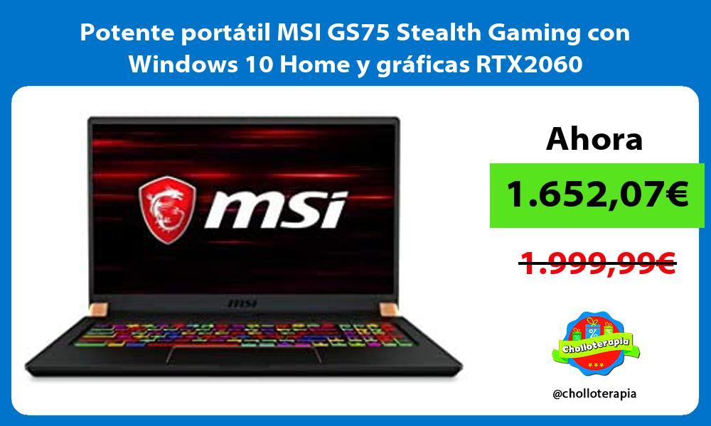 Potente portatil MSI GS75 Stealth Gaming con Windows 10 Home y graficas RTX2060