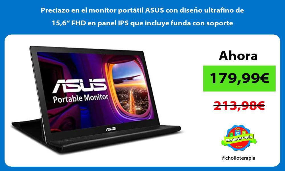 Preciazo en el monitor portatil ASUS con diseno ultrafino de 156 FHD en panel IPS que incluye funda con soporte