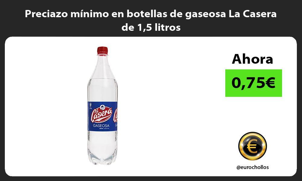 Preciazo minimo en botellas de gaseosa La Casera de 15 litros