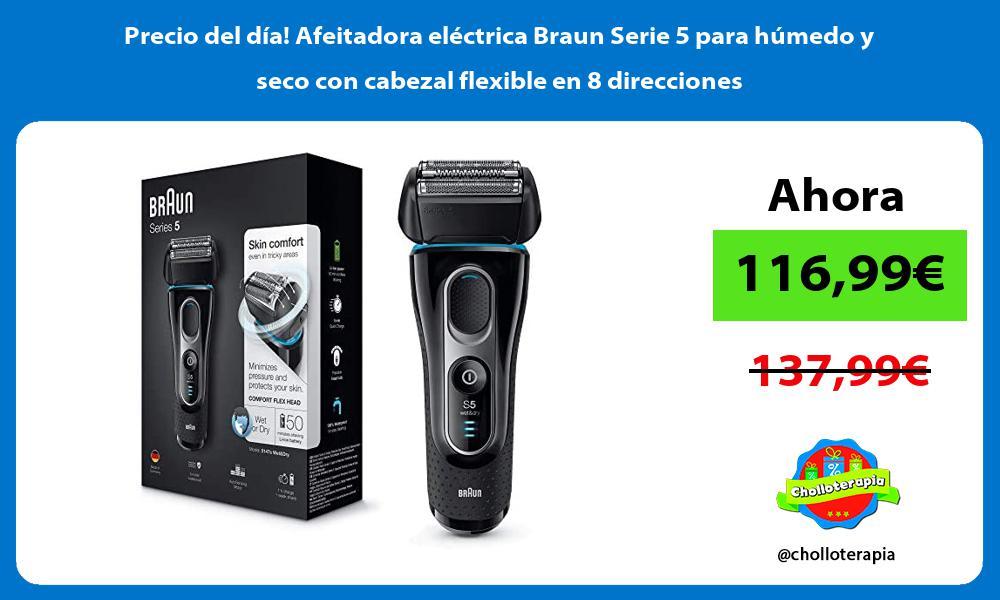 Precio del dia Afeitadora electrica Braun Serie 5 para humedo y seco con cabezal flexible en 8 direcciones