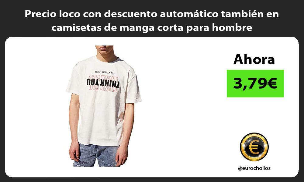 Precio loco con descuento automatico tambien en camisetas de manga corta para hombre