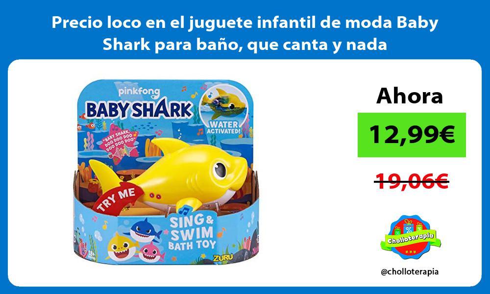 Precio loco en el juguete infantil de moda Baby Shark para bano que canta y nada