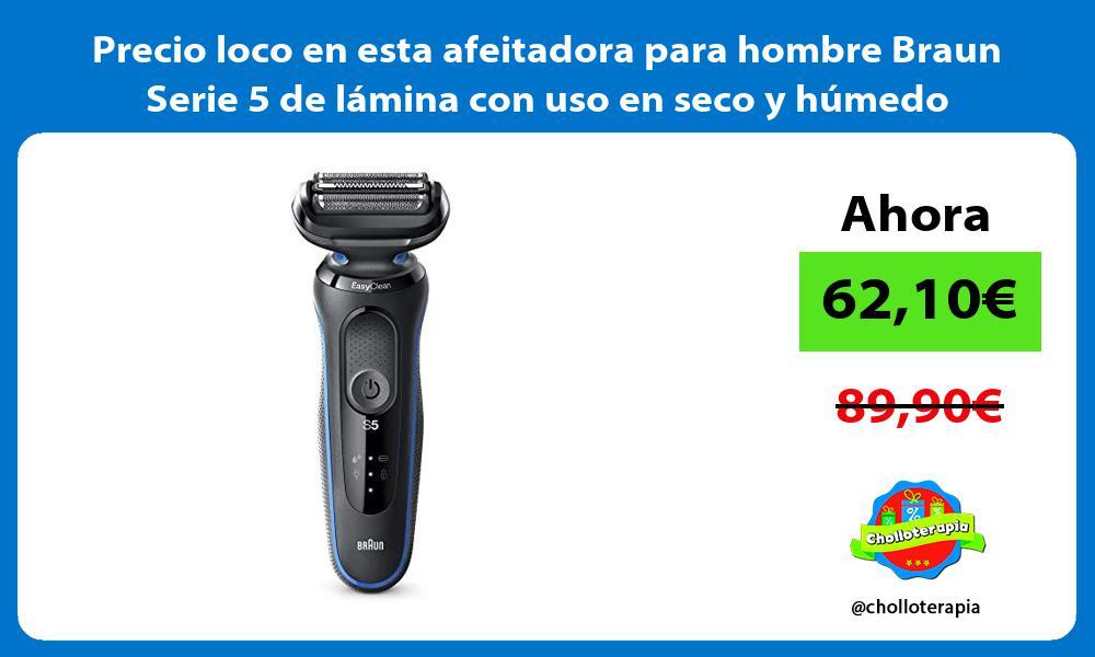 Precio loco en esta afeitadora para hombre Braun Serie 5 de lamina con uso en seco y humedo