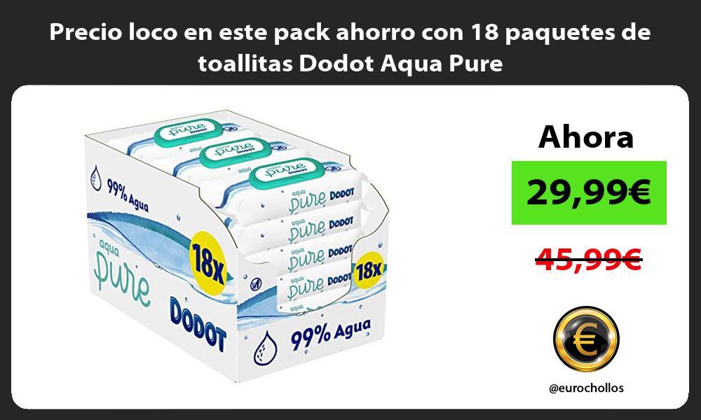 Precio loco en este pack ahorro con 18 paquetes de toallitas Dodot Aqua Pure