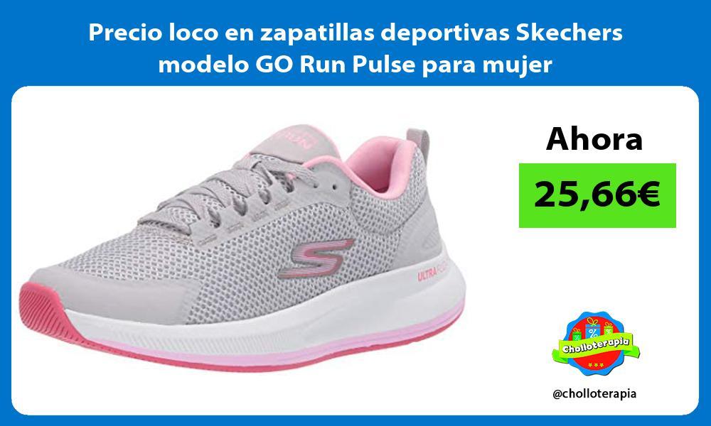 Precio loco en zapatillas deportivas Skechers modelo GO Run Pulse para mujer