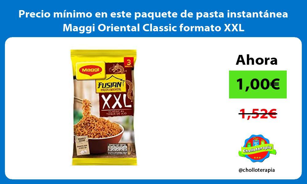 Precio minimo en este paquete de pasta instantanea Maggi Oriental Classic formato XXL