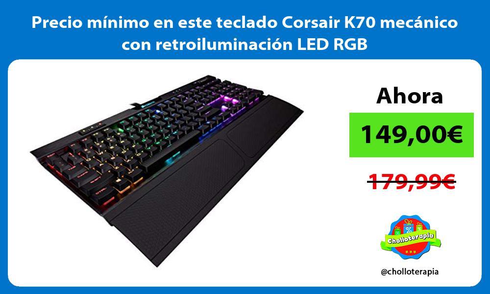 Precio minimo en este teclado Corsair K70 mecanico con retroiluminacion LED RGB