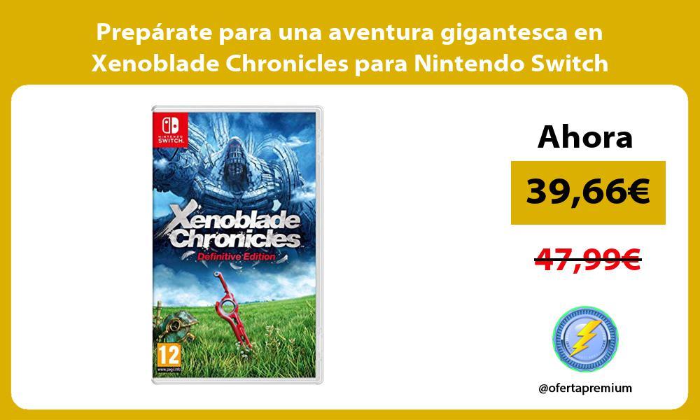 Prepárate para una aventura gigantesca en Xenoblade Chronicles para Nintendo Switch