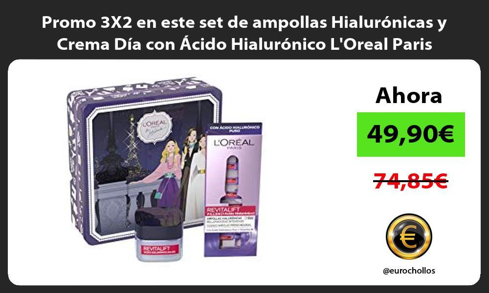 Promo 3X2 en este set de ampollas Hialuronicas y Crema Dia con Acido Hialuronico LOreal Paris