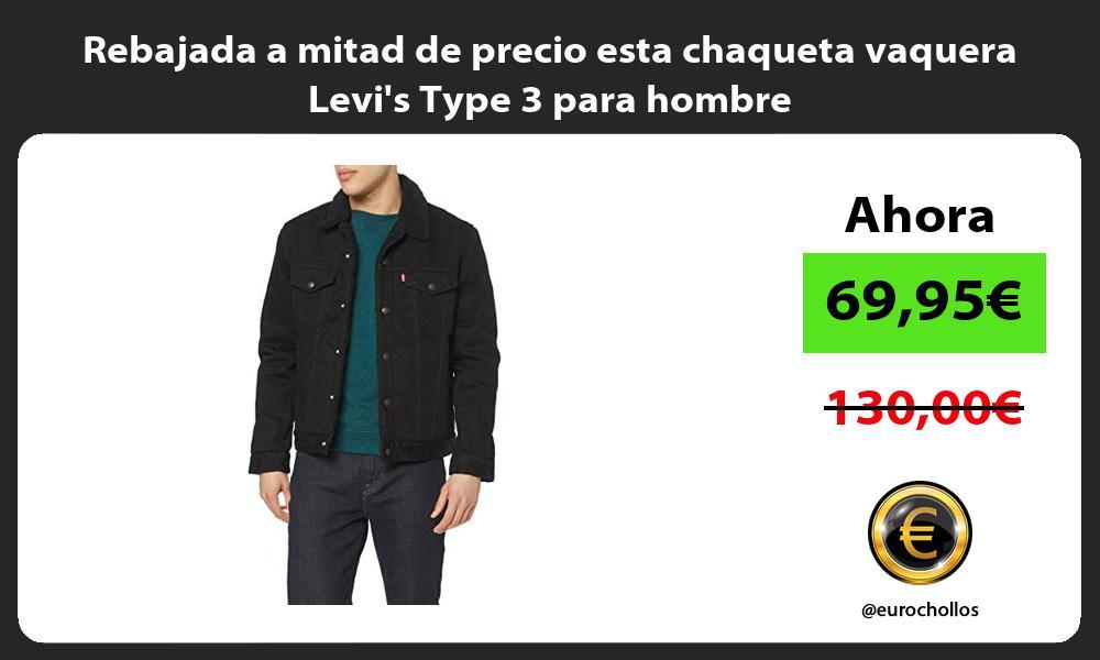 Rebajada a mitad de precio esta chaqueta vaquera Levis Type 3 para hombre