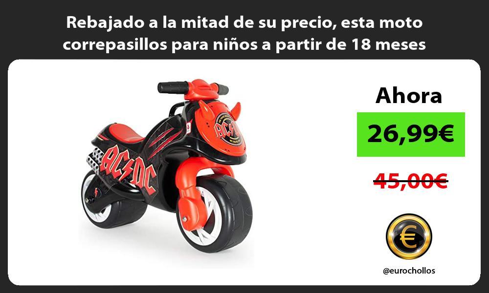 Rebajado a la mitad de su precio esta moto correpasillos para ninos a partir de 18 meses