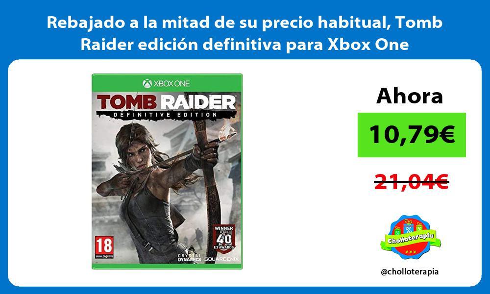Rebajado a la mitad de su precio habitual Tomb Raider edicion definitiva para Xbox One