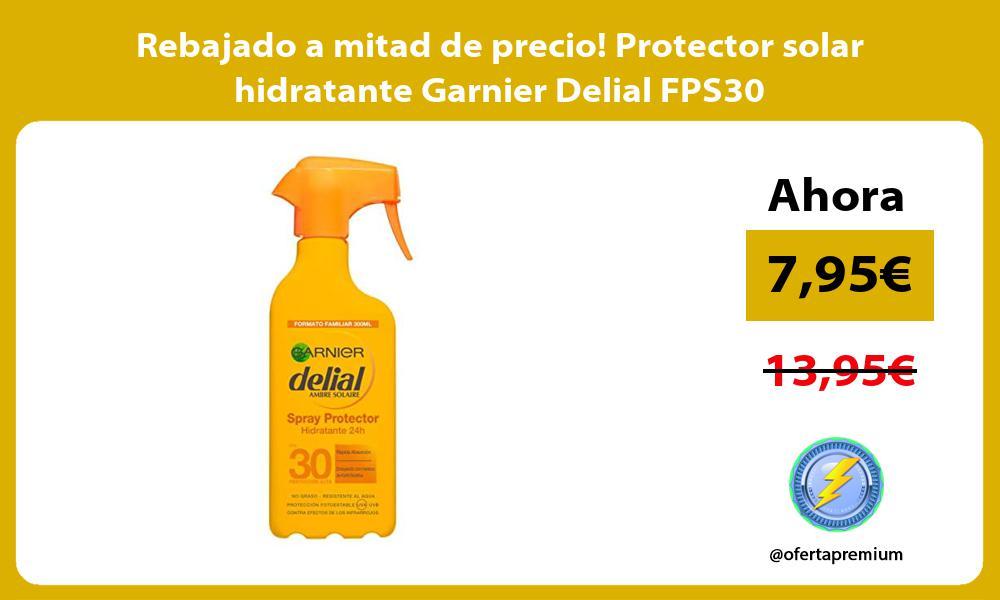 Rebajado a mitad de precio Protector solar hidratante Garnier Delial FPS30