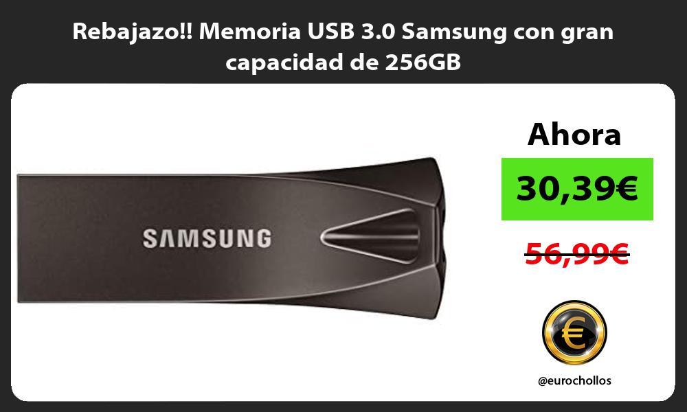 Rebajazo Memoria USB 3 0 Samsung con gran capacidad de 256GB