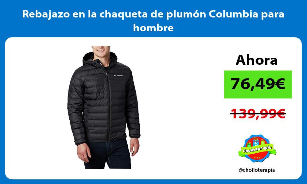Rebajazo en la chaqueta de plumon Columbia para hombre