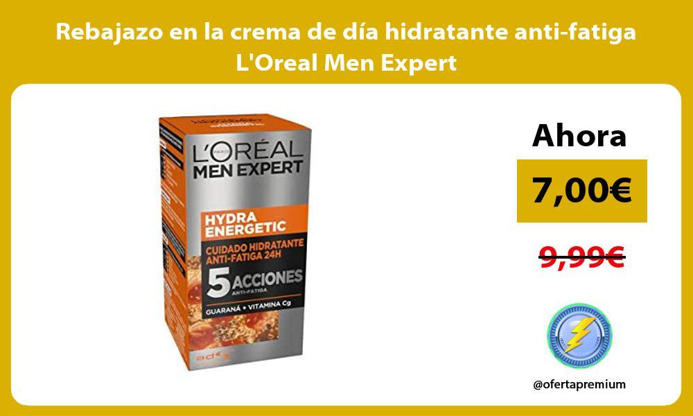 Rebajazo en la crema de dia hidratante anti fatiga LOreal Men Expert