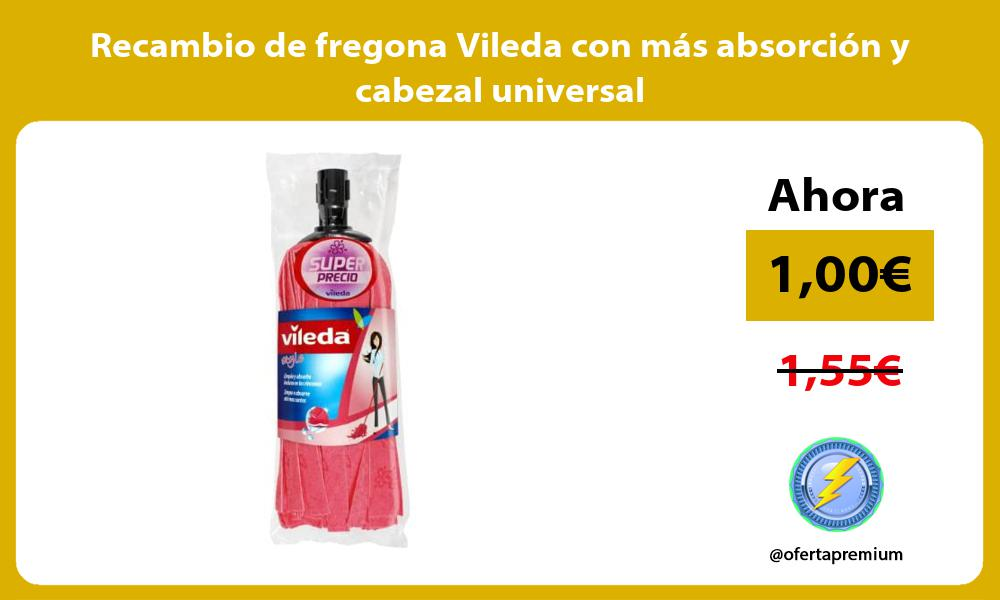 Recambio de fregona Vileda con mas absorcion y cabezal universal