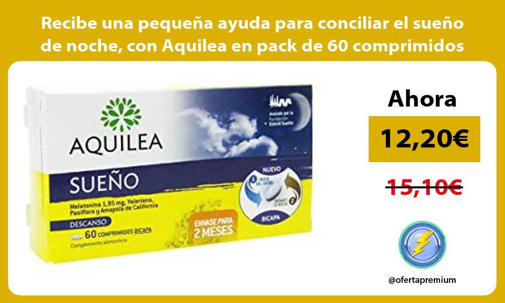 Recibe una pequena ayuda para conciliar el sueno de noche con Aquilea en pack de 60 comprimidos