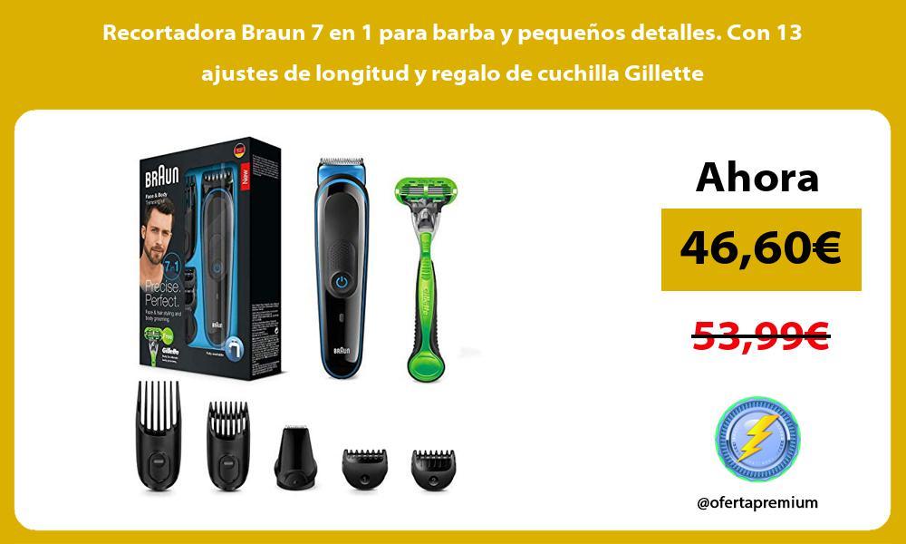 Recortadora Braun 7 en 1 para barba y pequenos detalles Con 13 ajustes de longitud y regalo de cuchilla Gillette