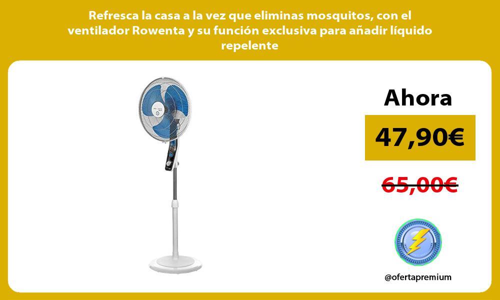 Refresca la casa a la vez que eliminas mosquitos con el ventilador Rowenta y su funcion exclusiva para anadir liquido repelente