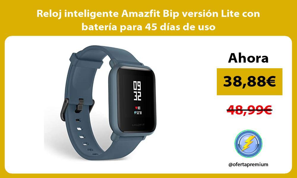 Reloj inteligente Amazfit Bip version Lite con bateria para 45 dias de uso