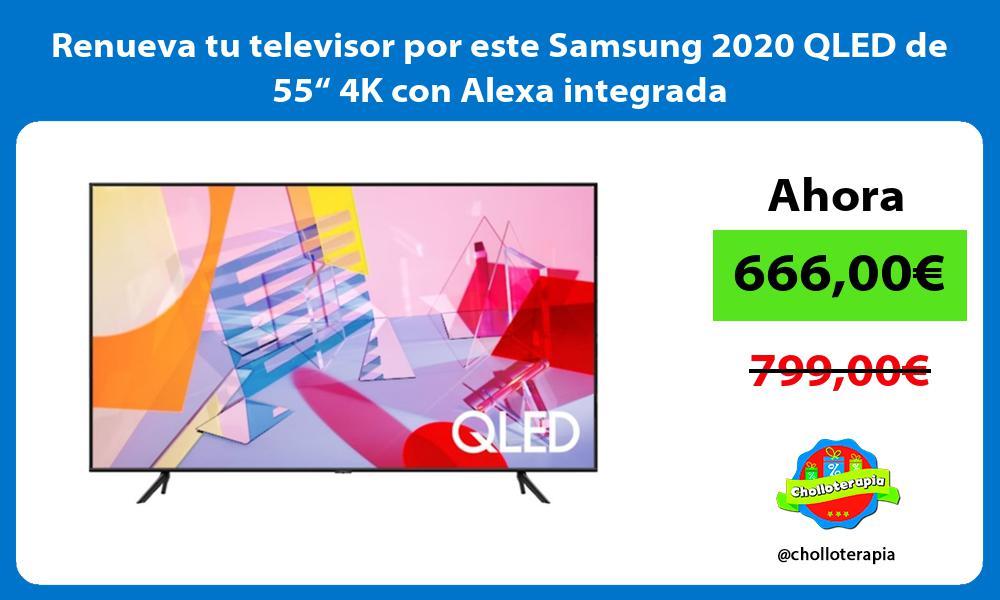 Renueva tu televisor por este Samsung 2020 QLED de 55 4K con Alexa integrada
