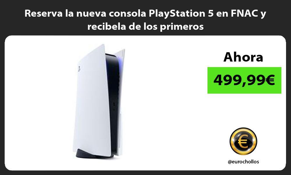 Reserva la nueva consola PlayStation 5 en FNAC y recibela de los primeros