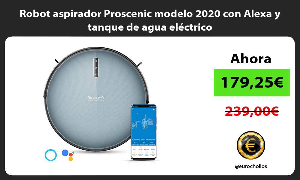 Robot aspirador Proscenic modelo 2020 con Alexa y tanque de agua eléctrico