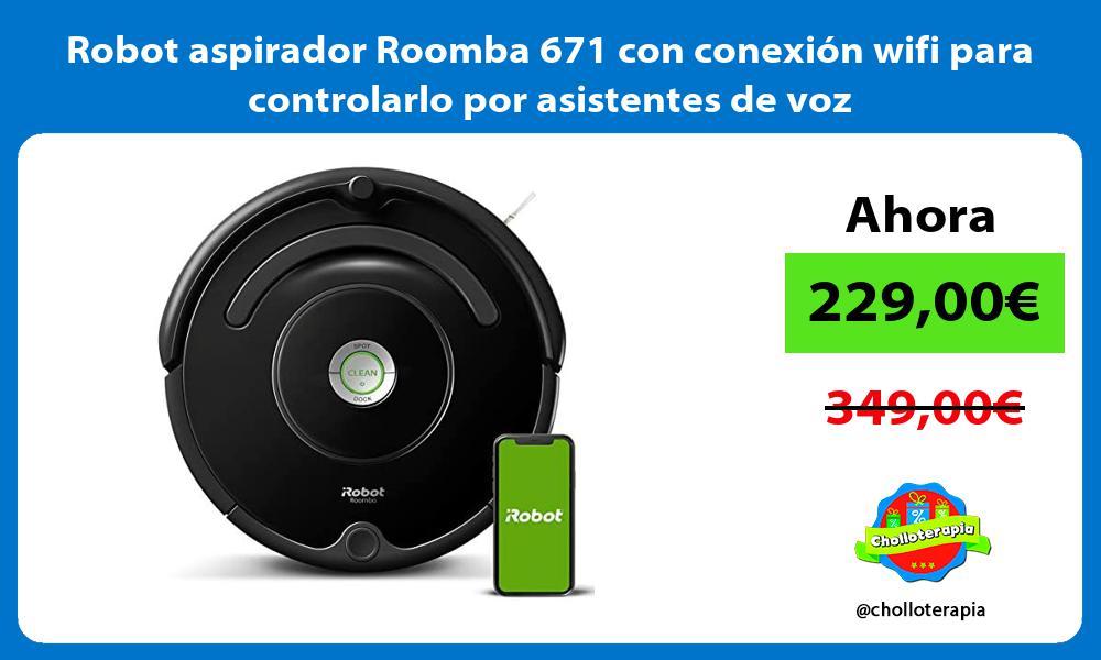 Robot aspirador Roomba 671 con conexion wifi para controlarlo por asistentes de voz