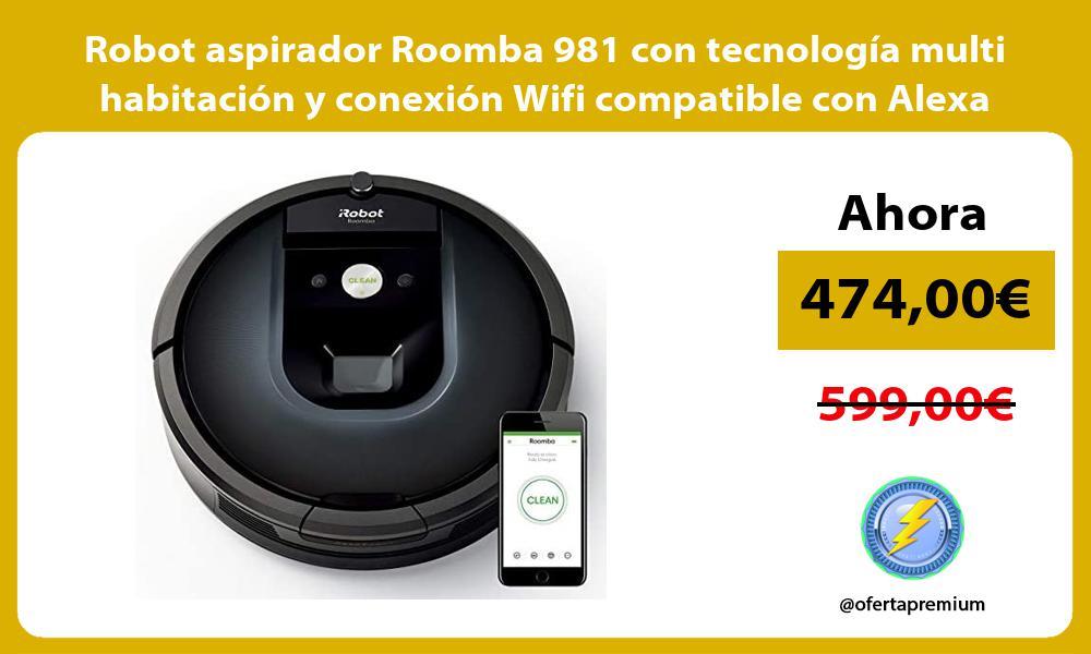 Robot aspirador Roomba 981 con tecnología multi habitación y conexión Wifi compatible con Alexa