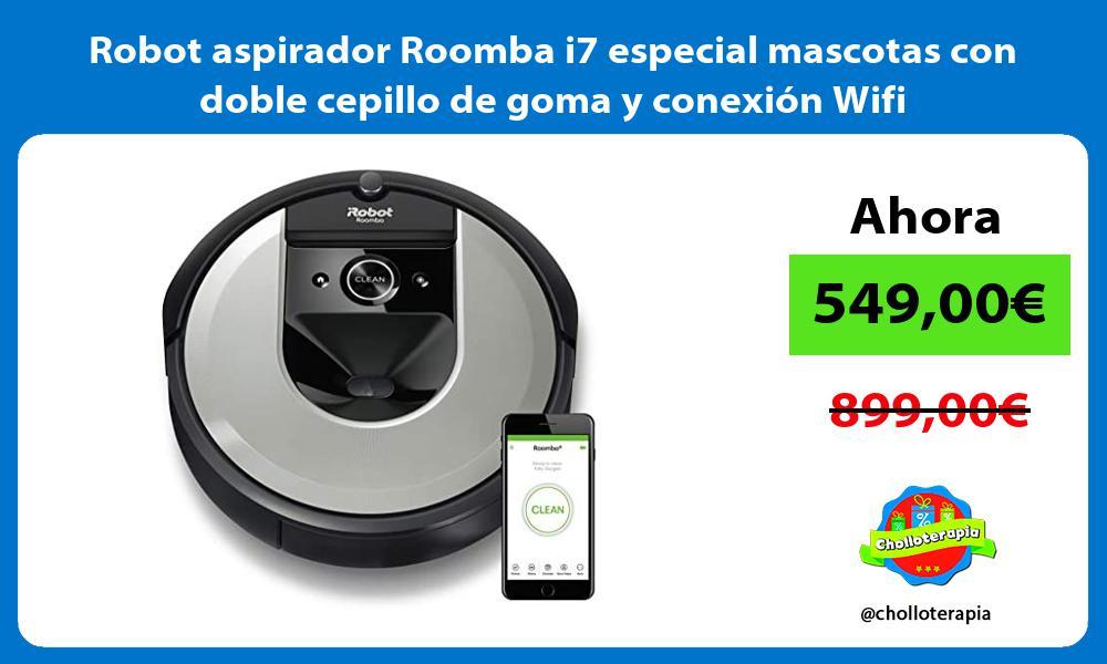 Robot aspirador Roomba i7 especial mascotas con doble cepillo de goma y conexión Wifi