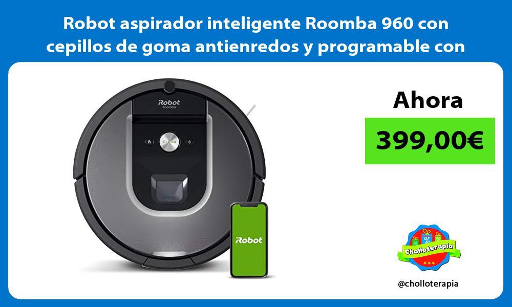 Robot aspirador inteligente Roomba 960 con cepillos de goma antienredos y programable con Alexa