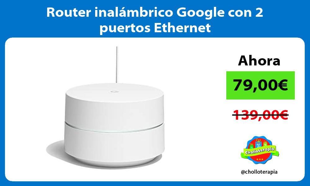 Router inalambrico Google con 2 puertos Ethernet