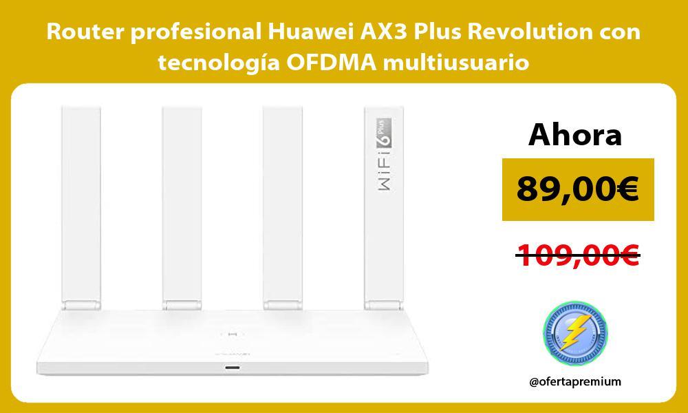Router profesional Huawei AX3 Plus Revolution con tecnologia OFDMA multiusuario