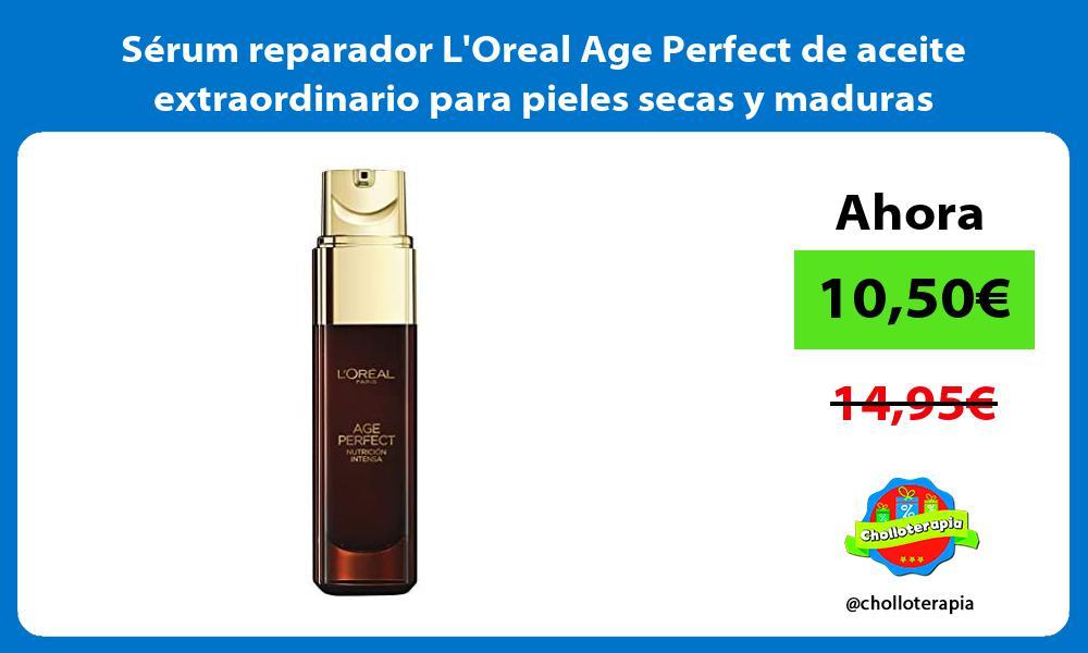 Sérum reparador LOreal Age Perfect de aceite extraordinario para pieles secas y maduras