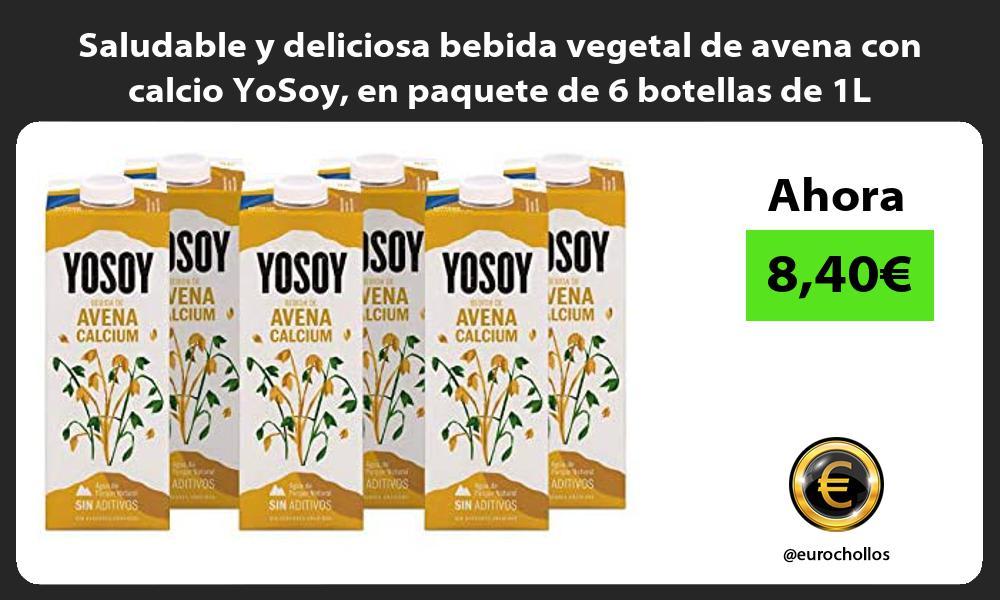 Saludable y deliciosa bebida vegetal de avena con calcio YoSoy en paquete de 6 botellas de 1L
