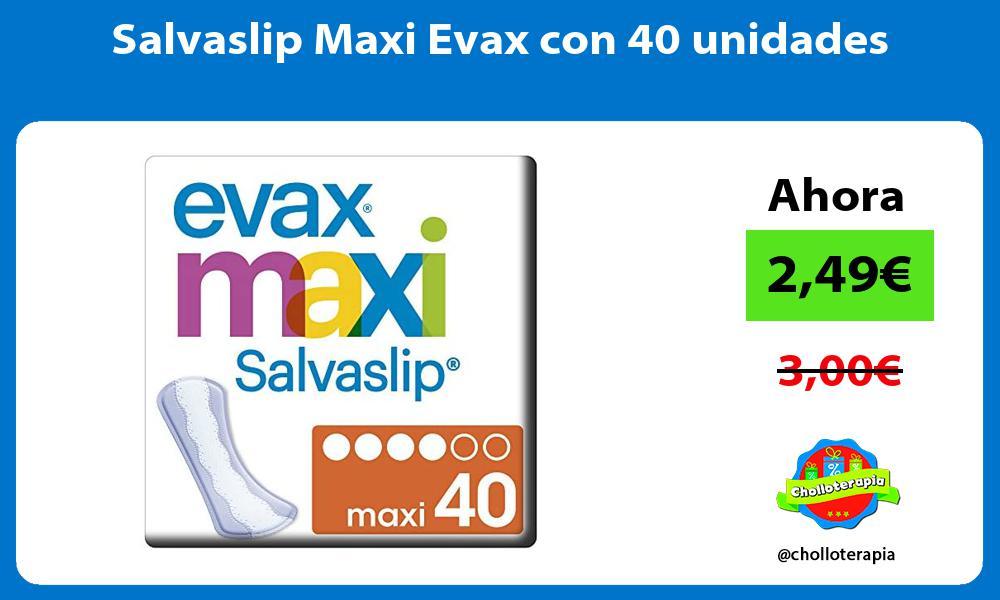 Salvaslip Maxi Evax con 40 unidades