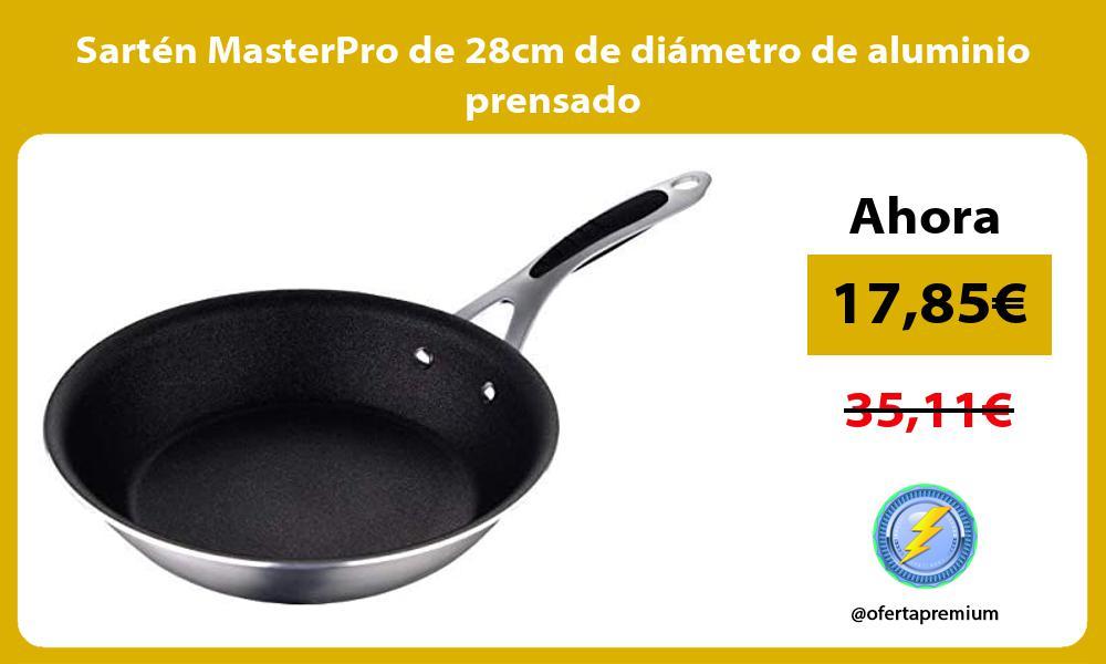 Sarten MasterPro de 28cm de diametro de aluminio prensado