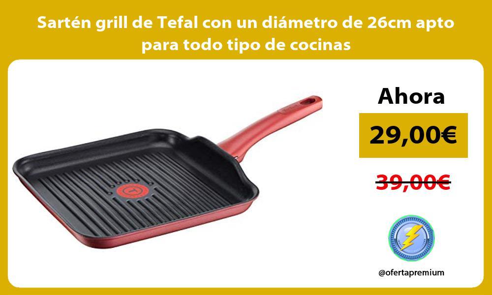 Sarten grill de Tefal con un diametro de 26cm apto para todo tipo de cocinas