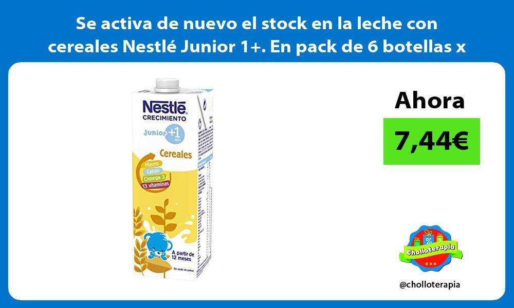Se activa de nuevo el stock en la leche con cereales Nestle Junior 1 En pack de 6 botellas x 1L