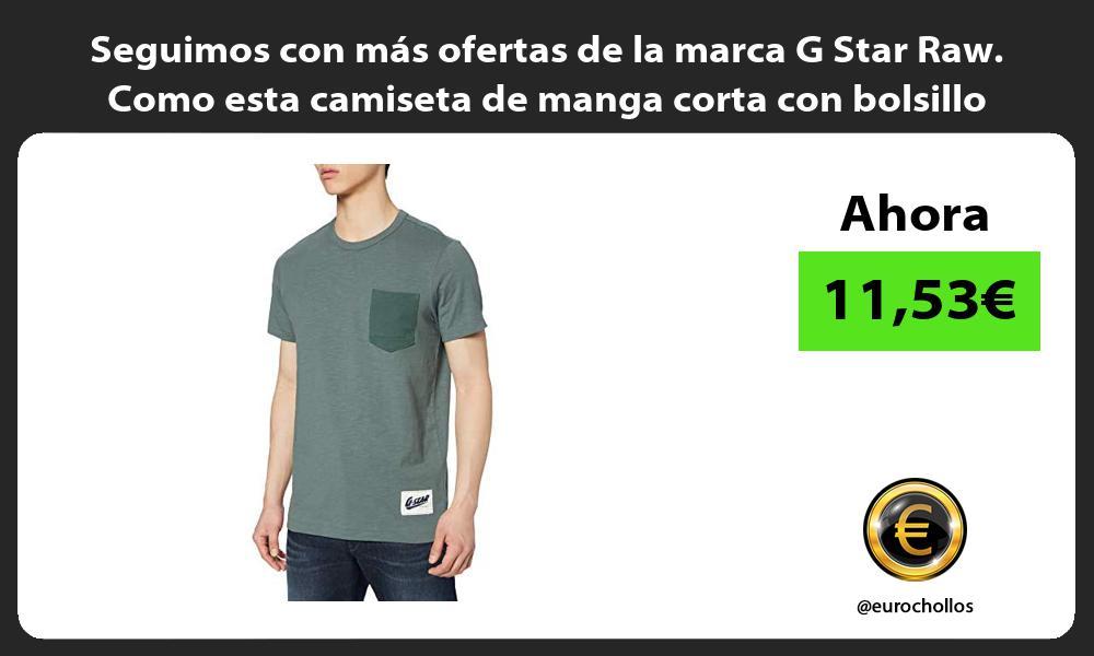 Seguimos con mas ofertas de la marca G Star Raw Como esta camiseta de manga corta con bolsillo